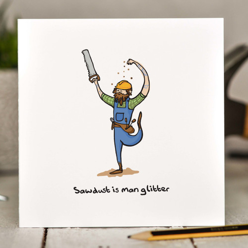 Sawdust is man glitter Card