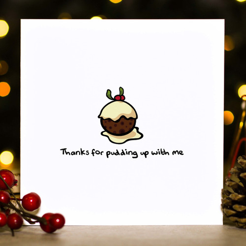 Thanks for pudding up with me Christmas Card