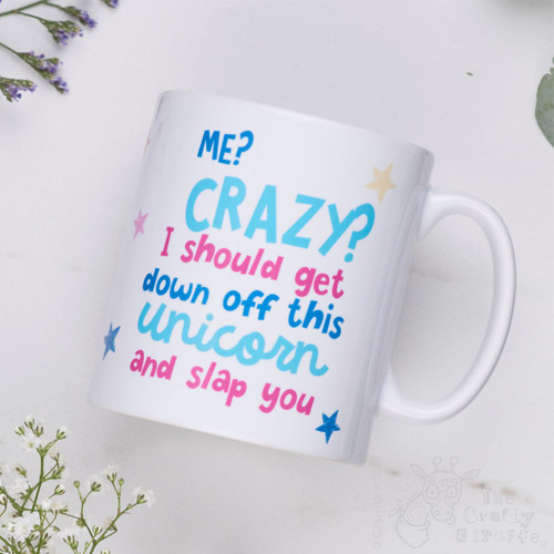 Me? Crazy? I should get down off this unicorn and slap you Mug