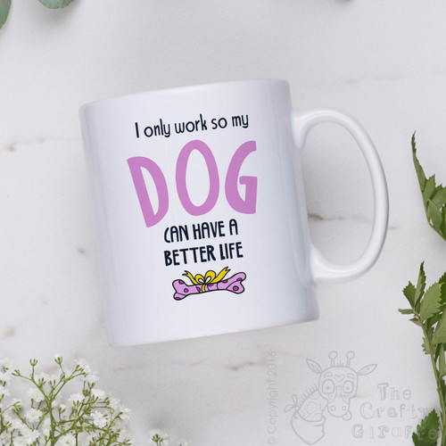 I only work so my dog can have a better life Mug - Pink