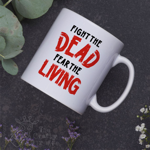 Fight the dead fear the living Mug