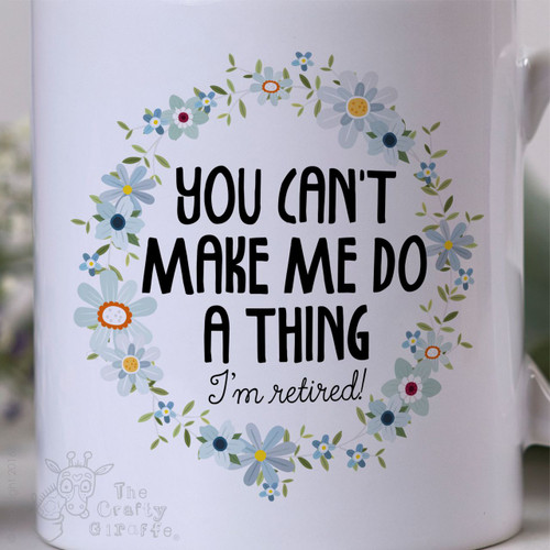 You can't make me do anything - I'm retired Mug