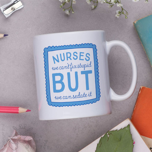 Nurses we can't fix stupid but we can sedate it Mug - Blue