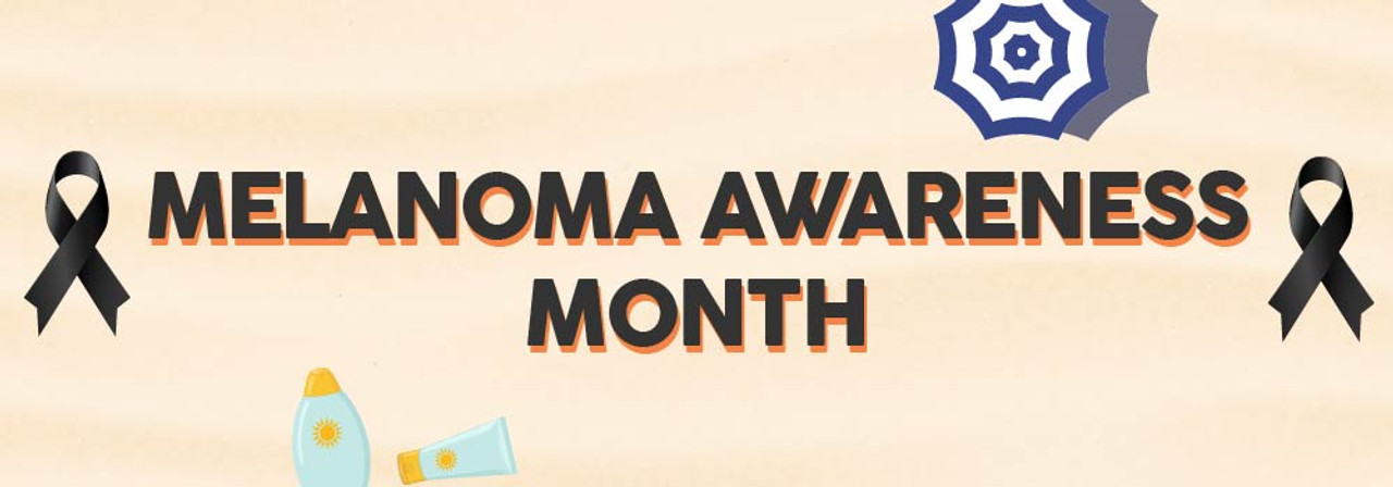 Melanoma Awareness Month -  Tan Safely