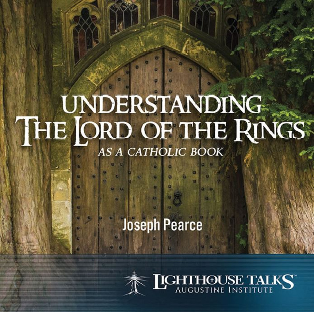 Understanding The Lord of the Rings as a Catholic Book - Joseph Pearce - Lighthouse Talks (CD)