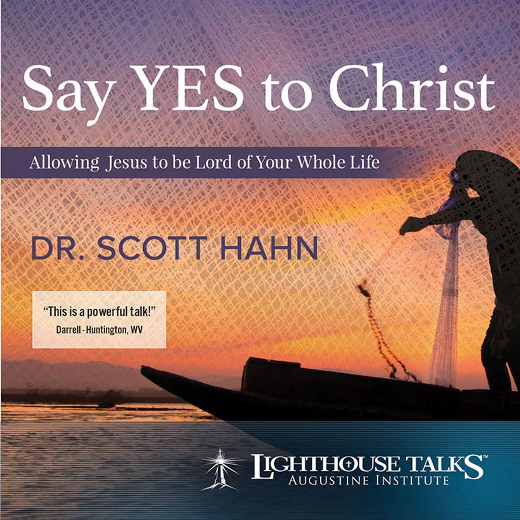 Say Yes to Christ! - Dr Scott Hahn - Lighthouse Talks (CD)