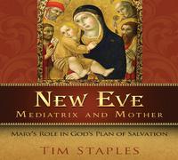 New Eve: Mediatrix and Mother - Tim Staples - Catholic Answers (4 CD Set)
