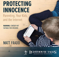 Protecting Innocence: Parenting, Your Kids, and the Internet - Matt Fradd - Lighthouse Talks (CD)