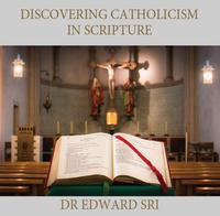Discovering Catholicism in Scripture - Dr Edward Sri (MP3)