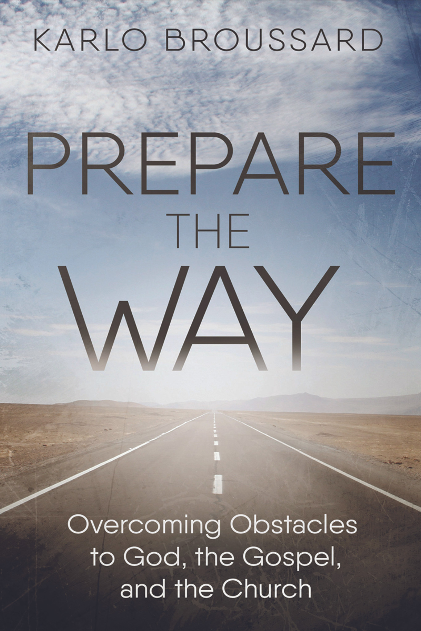 Prepare the Way: Overcoming Obstacles to God, the Gospel and the Church -  Karlo Broussard - Catholic Answers (Paperback)