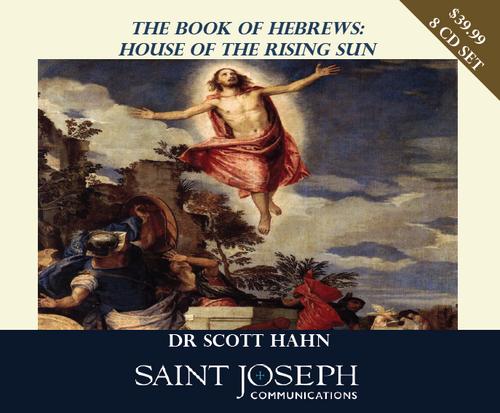 The Book of Hebrews: House of the Rising Sun - Dr Scott Hahn - St Joseph Communications (8 CD Set)