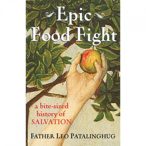 Epic Food Fight: A Bite-Sized History of Salvation - Fr Leo Patalinghug (Paperback)