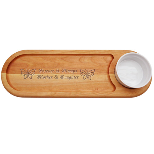 "EVERYDAY COLLECTION: 21""x 7"" DIP AND SERVE  BOARD: FOREVER AND ALWAYS MOTHER AND DAUGHTER"