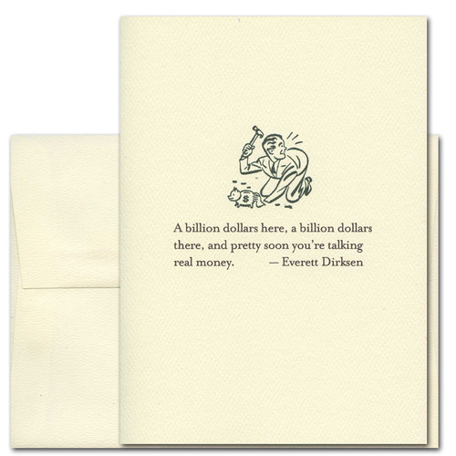 "Quotation Card ""Billion Dollars: Dirksen"" Cover shows vintage illustration of a man with a hammer about to break open a piggy bank with a quote from Everett Dirksen reading: ""A billion dollars here, a billion dollars there, and pretty soon you're talking real money."""
