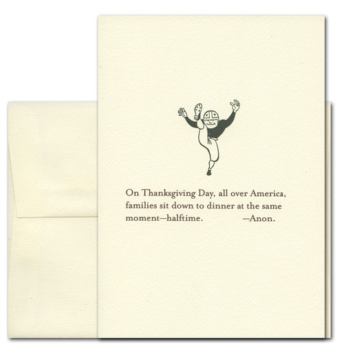 """Thanksgiving Card - Dinner at Halftime. Cover shows illustration of old-time football player and the words, """"On Thanksgiving Day, all over America, families sit down to dinner at the same moment - halftime. -Anon"""""""