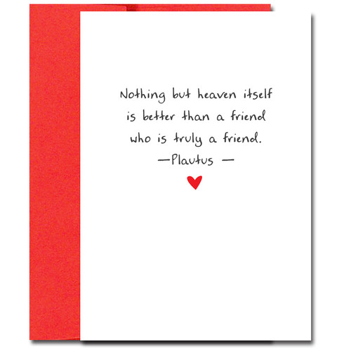 Valentine Card with Plautus quotation: Nothing by heaven itself is better than a friend who is Truly a Friend